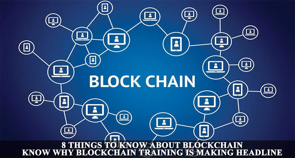 8 Things To Know About Blockchain, Know Why Blockchain Training Is Making Headline