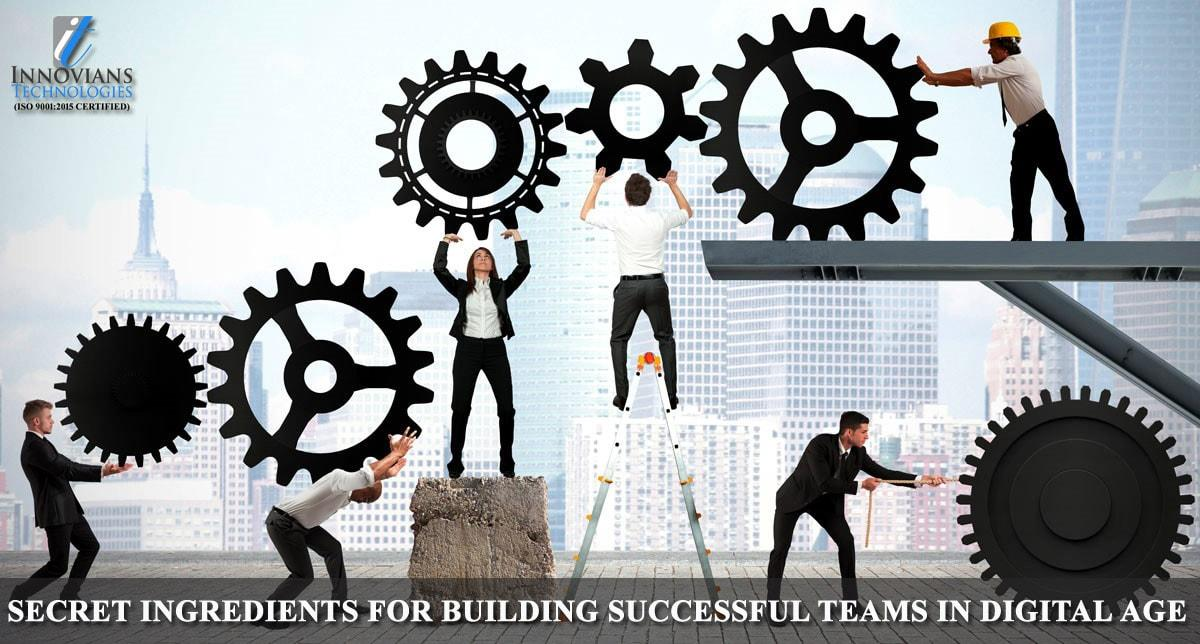 Secret Ingredient for Building Successful Teams in Digital Age