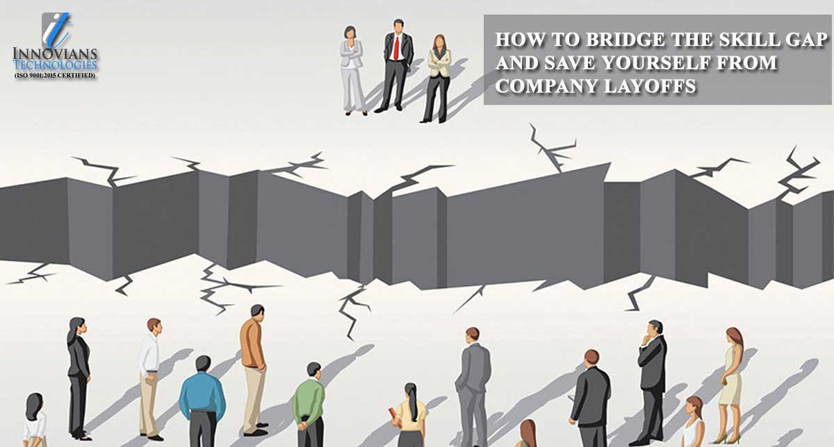 How To Bridge The Skill Gap And Save Yourself From Company Layoffs